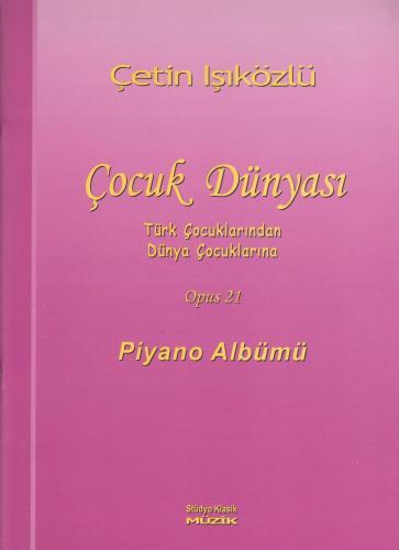 Çocuk Dünyası Türk Çocuklarından Dünya Çocuklarına Opus 21 Piyano Albümü