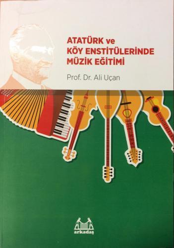 Atatürk ve Köy Enstitülerinde Müzik Eğitimi %10 indirimli Ali Uçan