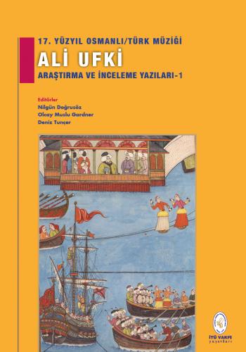 17. Yüzyıl Osmanlı/Türk Müziği Ali Ufki Araştırma Ve İnceleme Yazıları