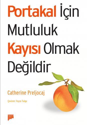 Portakal İçin Mutluluk Kayısı Olmak Değildir %20 indirimli Catherine P