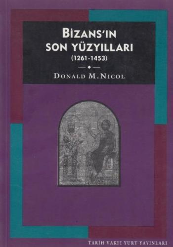 Bizans'ın Son Yüzyılları Donald M. Nicol