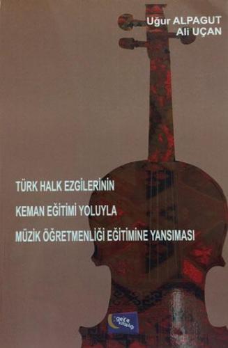 Türk Halk Ezgilerinin Keman Eğitimi Yoluyla Müzik Öğretmenliği Eğitimi
