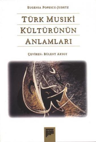 Türk Musıki Kültürünün Anlamları %20 indirimli Eugenia Popescu-Judetz
