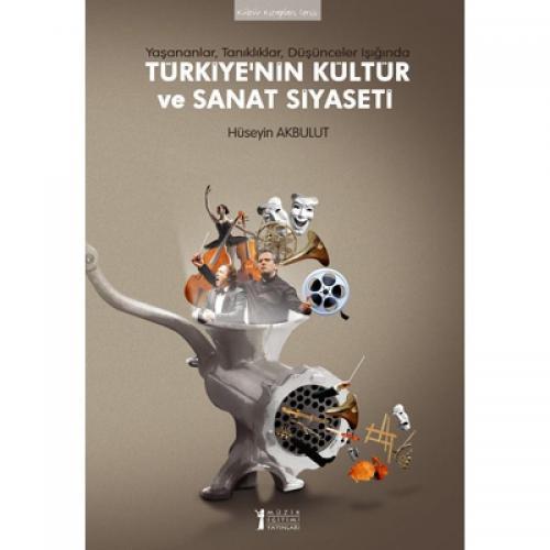 Türkiye'nin Kültür ve Sanat Siyaseti %10 indirimli Hüseyin Akbulut