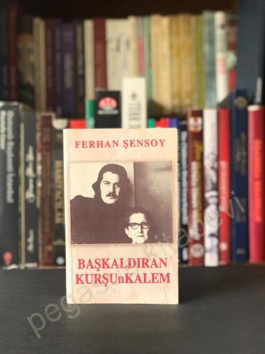 Başkaldıran Kurşunkalem Ferhan Şensoy