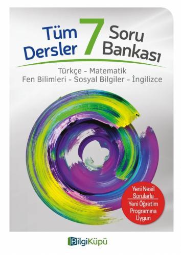 7.SINIF TÜM DERSLER SORU BANKASI -BİLGİ KÜPÜ Komisyon