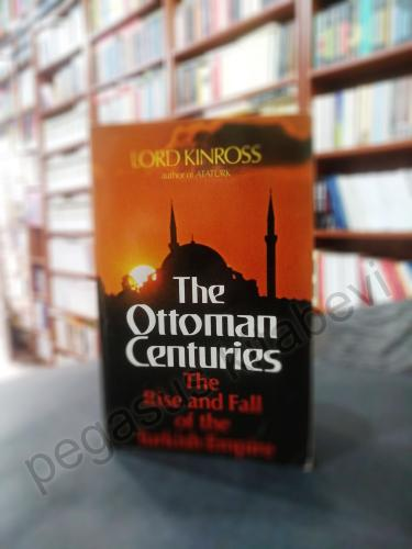 The Ottoman Centuries: The Rise And Fall Of The Turkish Empire Lord Ki