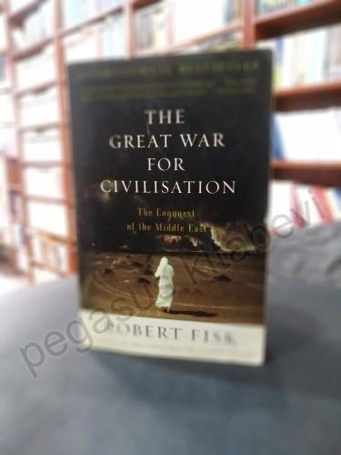 The Great War for Civilisation The Conquest of the Middle East Robert