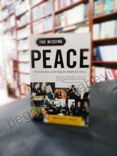 The Missing Peace - The Inside Story of the Fight for Middle East Denn