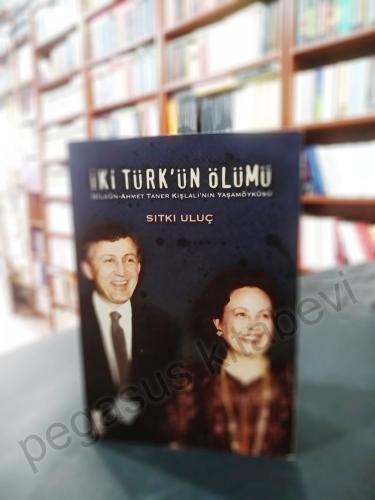 İki Türk'ün Ölümü - Nilgün-Ahmet Taner Kışlalı'nın Yaşamöyküsü Sıtkı U