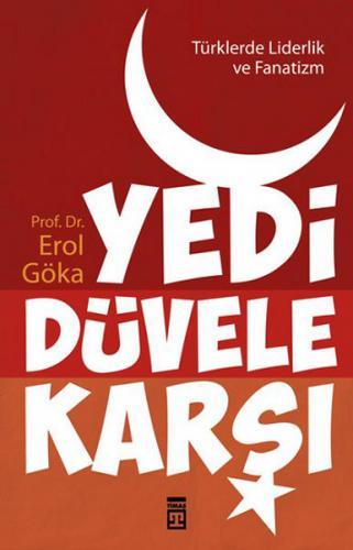 Türklerde Liderlik ve Fanatizm Yedi Düvele Karşı Erol Göka