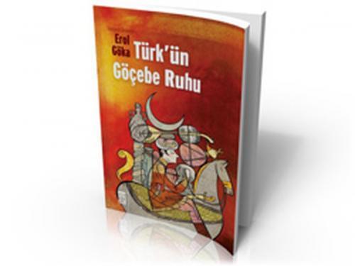 Türk'ün Göçebe Ruhu Erol Göka
