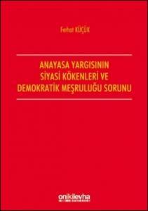 Anayasa Yargısının Demokratik Kökenleri ve Siyasi Meşruluğu Sorunu