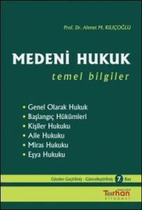 Medeni Hukuk Temel Bilgiler (Ahmet M. Kılıçoğlu)
