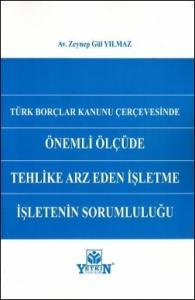 Türk Borçlar Kanunu Çerçevesinde Önemli Ölçüde Tehlike Arz Eden İşletme İşletenin Sorumluluğu