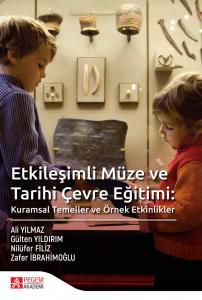 Etkileşimli Müze ve Tarihi Çevre Eğitimi: Kuramsal Temeller ve Örnek Etkinlikler