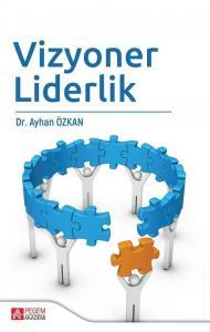 Vizyoner Liderlik Ayhan Özkan