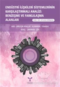Endüstri İlişkileri Sistemlerinin Karşılaştırmalı Analizi: Benzeşme ve Farklılaşma Alanları