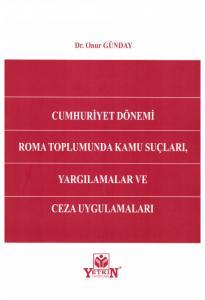 Cumhuriyet Dönemi Roma Toplumunda Kamu Suçları, Yargılamalar ve Ceza Uygulamaları