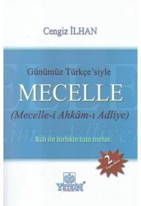 Yetkin Günümüz Türkçe'siyle Mecelle (Mecelle-i Ahkâm-ı Adliye)