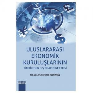 Detay Uluslararası Ekonomik Kuruluşların Türk Dış Ticaretine Etkisi - Hayrettin Kesgingöz