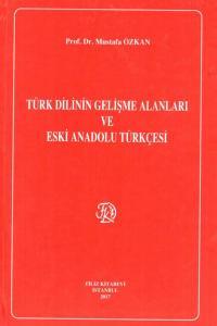 Filiz Türk Dilinin Gelişme Alanları ve Eski Anadolu Türkçesi