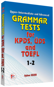 Grammar Tests for KPDS, ÜDS and KPDS, ÜDS TOEFL 1-2 Upper - Intermediate and Advanced