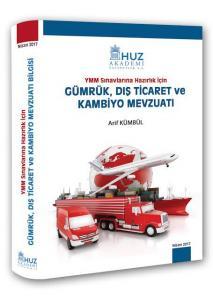 Gümrük, Dış Ticaret ve Kambiyo Mevzuatı YMM Sınavlarına Hazırlık için - Arif Kümbül