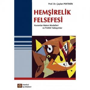 İstanbul Medikal Hemşirelik Felsefesi Kuramlar, Bakım Modelleri ve Politik Yaklaşım