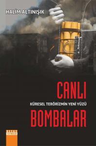 Küresel Terörizmin Yeni Yüzü Canlı Bombalar - Halim Altınışık