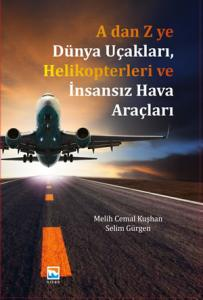 Nisan A 'dan Z 'ye Dünya Uçakları Helikopterleri ve İnsansız Hava Araçları - Melih Cemal Kuşhan