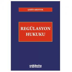 Regülasyon Hukuku - Şahin Ardıyok