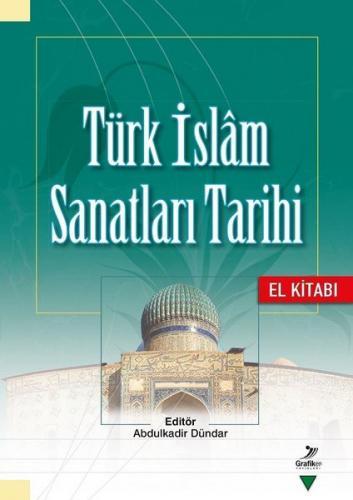 Türk İslam Sanatları Tarihi El Kitabı Abdulkadir Dündar