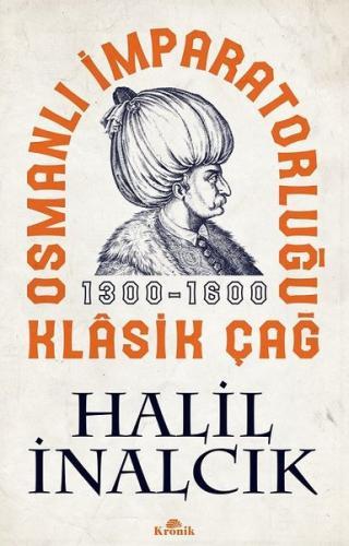Osmanlı İmparatorluğu Klasik Çağ 1300-1600 Halil İnalcık