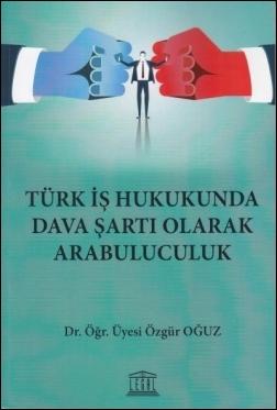 Türk İş Hukukunda Dava Şartı Olarak Arabuluculuk