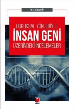 Hukuksal Yönleriyle İnsan Geni Üzerindeki İncelemeler Remzi Demir