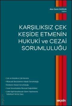 Karşılıksız Çek Keşide Etmenin Hukuki ve Cezai Sorumluluğu