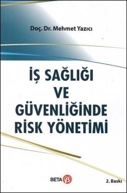 İş Sağılığı ve Güvenliğinde Risk Yönetimi Beta Yayınevi Mehmet Yazıcı
