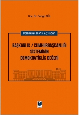 Demokrasi Teorisi Açısından Başkanlık / Cumhurbaşkanlığı Sisteminin Demokratiklik Değeri