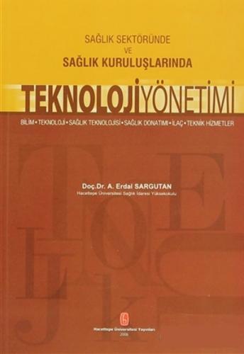 Sağlık Sektöründe ve Sağlık Kuruluşlarında Teknoloji Yönetimi - Erdal Sargutan