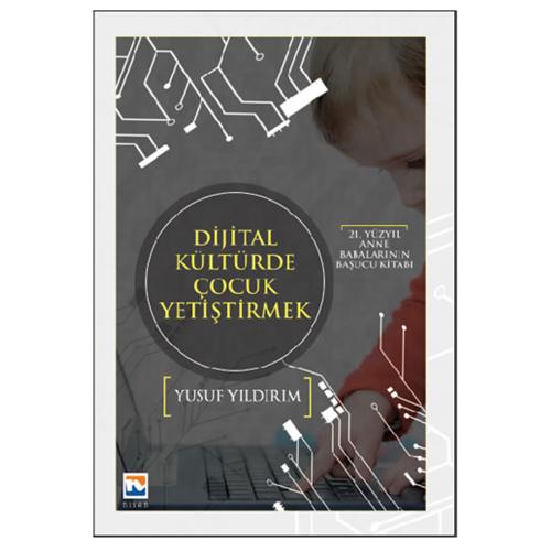 21. Yüzyıl Anne Babalarının Başucu Kitabı Dijital Kültürde Çocuk Yetiştirmek