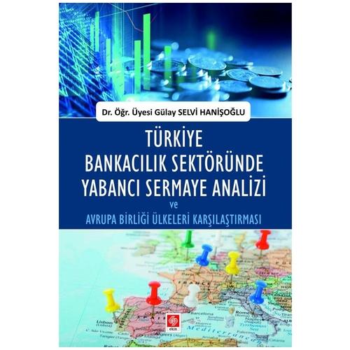Türkiye Bankacılık Sektöründe Yabancı Sermaye Analizi Gülay Selvi Hani