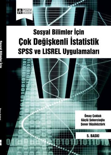 Pegem Akademi Sosyal Bilimler İçin Çok Değişkenli İstatistik: SPSS ve LISREL Uygulamaları