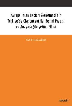 Seçkin Avrupa İnsan Hakları Sözleşmesi'nin Türkiye'de Olağanüstü Hal Rejimi Pratiği ve Anayasa Şikayetine Etkisi