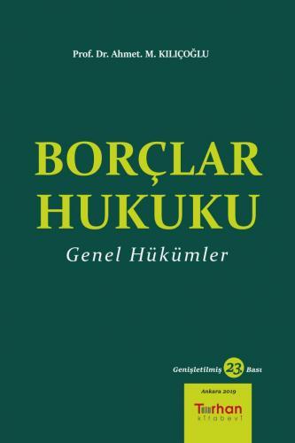 Borçlar Hukuku Genel Hükümler - Ahmet M. Kılıçoğlu %10 indirimli Ahmet