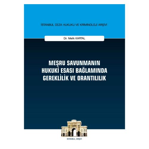 Meşru Savunmanın Hukuki Esası Bağlamında Gereklilik ve Orantılılık Mel