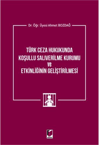 Türk Ceza Hukukunda Koşullu Salıverilme Kurumu ve Etkinliğinin Geliştirilmesi