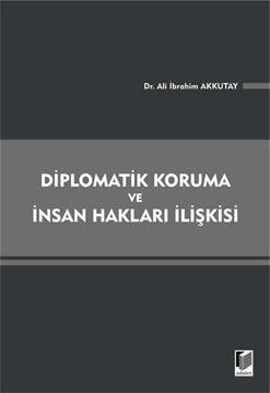 Adalet Diplomatik Koruma Ve İnsan Hakları İlişkisi - Ali İbrahim Akkutay