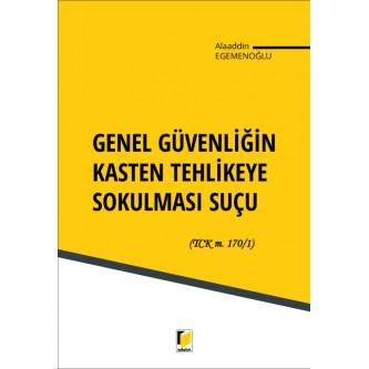 Adalet Genel Güvenliğin Kasten Tehlikeye Sokulması Suçu (TCK m. 170/1) - Alaaddin Egemenoğlu