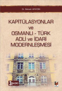 Adalet Kapitülasyonlar Ve Osmanlı Türk Adli Ve İdari Modernleşmesi - Bahadır Apaydın